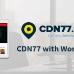 How To Speed Up Your WordPress Site with CDN77