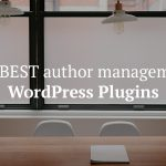 10 Best WordPress Multi-Author Management Plugins