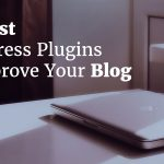 Best WordPress Plugins to Improve Your Blog Pages