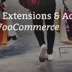 55+ Best WooCommerce Extensions & Addons for WordPress